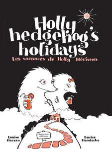 Les vacances de Holly Hérisson - Holly hedgehog's holidays | Marsan, Louise